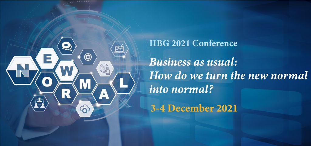 """IIBG Academia-Industry Exchange 2021: Conference on """"Business as usual: Turning the new normal into normal"""""""